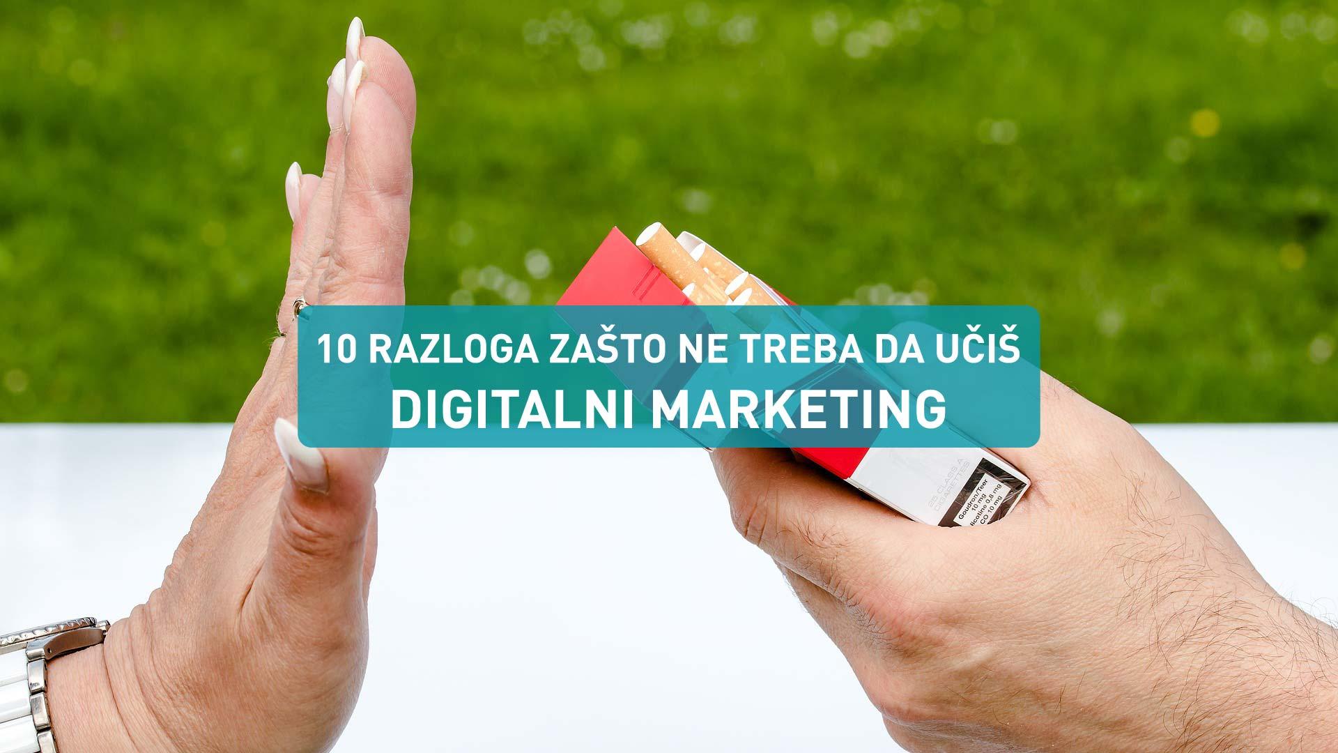 10 razloga zašto ne treba da učiš digitalni marketing
